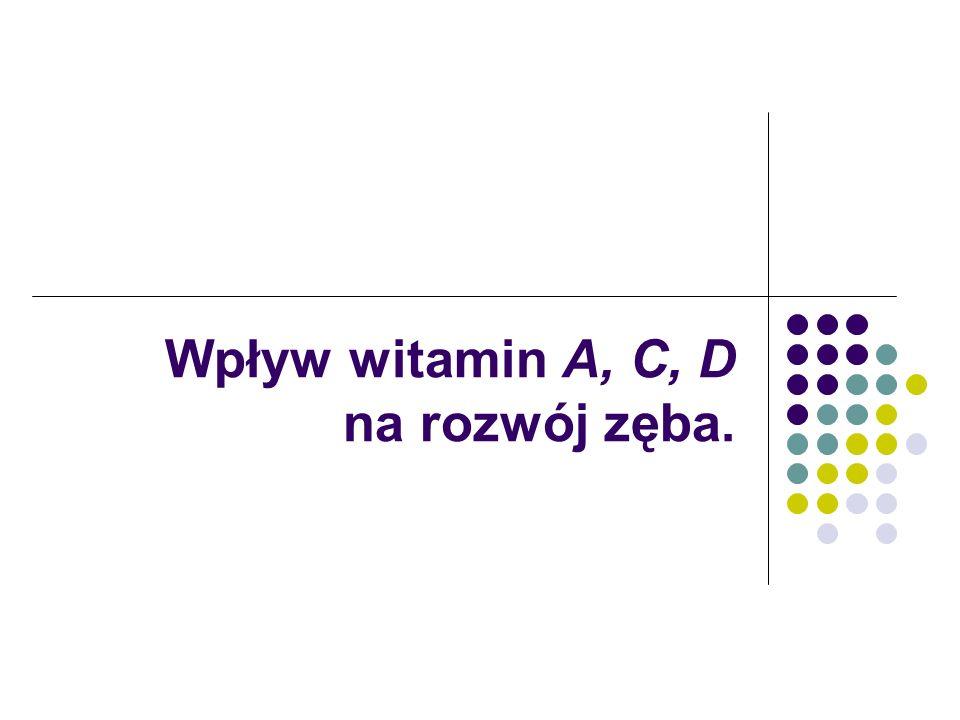 Wpływ witamin A, C, D na rozwój zęba.