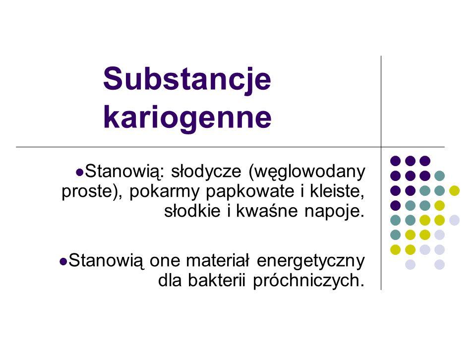 Substancje kariogenne Stanowią: słodycze (węglowodany proste), pokarmy papkowate i kleiste, słodkie i kwaśne napoje. Stanowią one materiał energetyczn