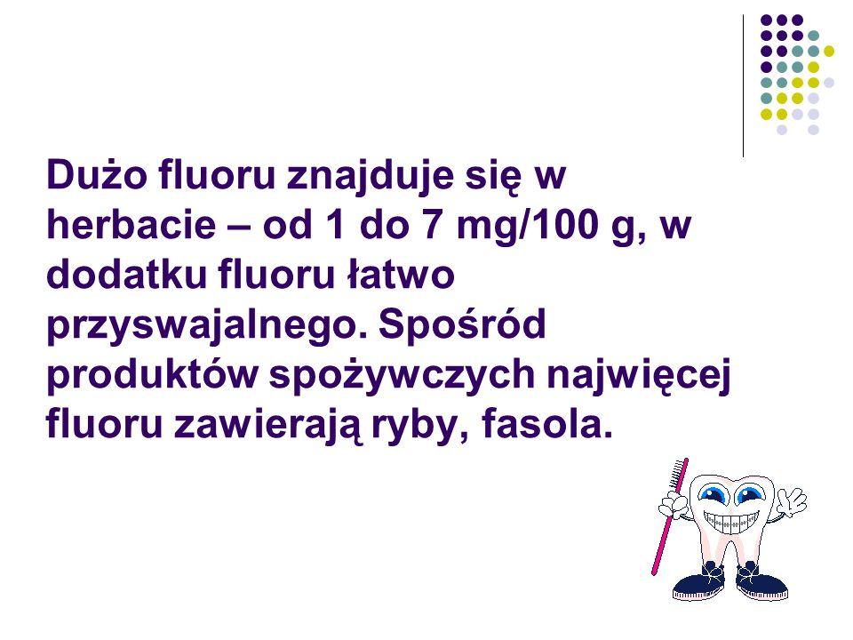 Dużo fluoru znajduje się w herbacie – od 1 do 7 mg/100 g, w dodatku fluoru łatwo przyswajalnego. Spośród produktów spożywczych najwięcej fluoru zawier