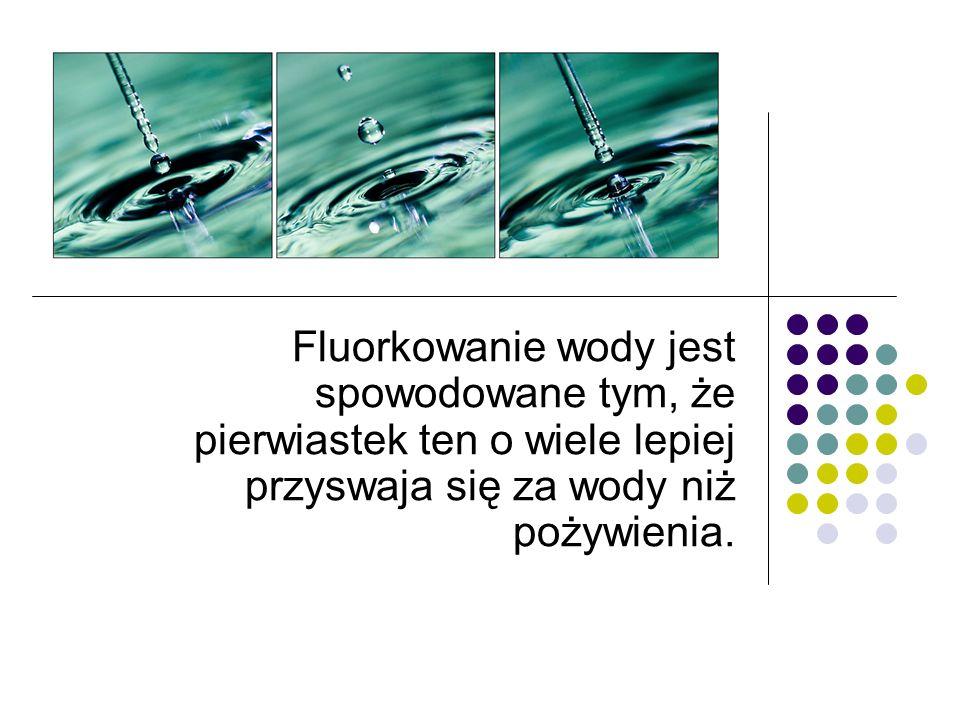 Fluorkowanie wody jest spowodowane tym, że pierwiastek ten o wiele lepiej przyswaja się za wody niż pożywienia.