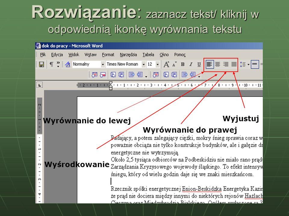 Rozwiązanie: zaznacz tekst/ kliknij w odpowiednią ikonkę wyrównania tekstu Wyrównanie do lewej Wyśrodkowanie Wyrównanie do prawej Wyjustuj
