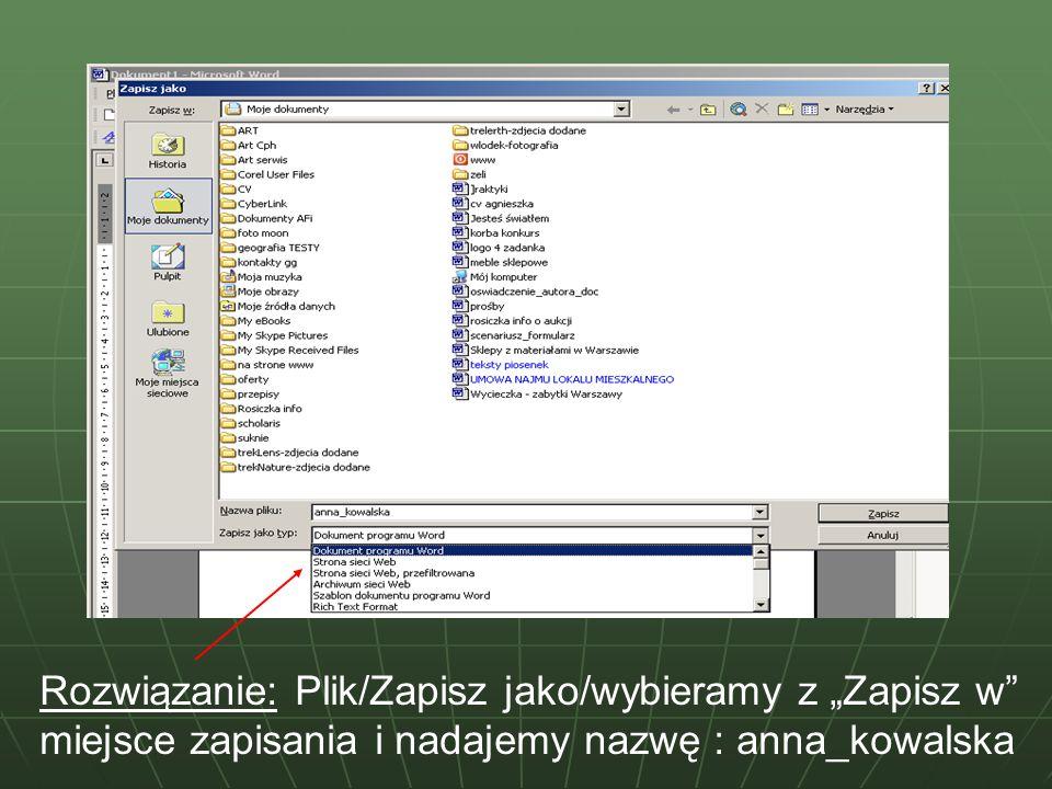 Rozwiązanie: Plik/Zapisz jako/wybieramy z Zapisz w miejsce zapisania i nadajemy nazwę : anna_kowalska