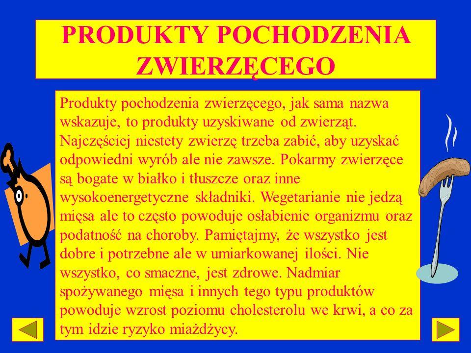 PRODUKTY POCHODZENIA ZWIERZĘCEGO Produkty pochodzenia zwierzęcego, jak sama nazwa wskazuje, to produkty uzyskiwane od zwierząt. Najczęściej niestety z