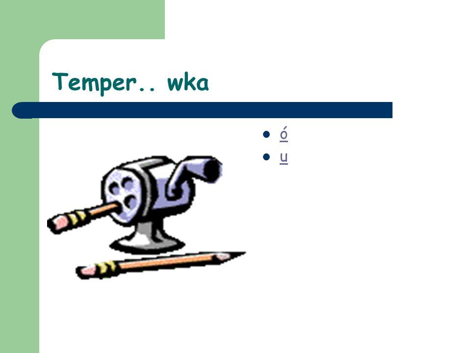 Temper.. wka ó u