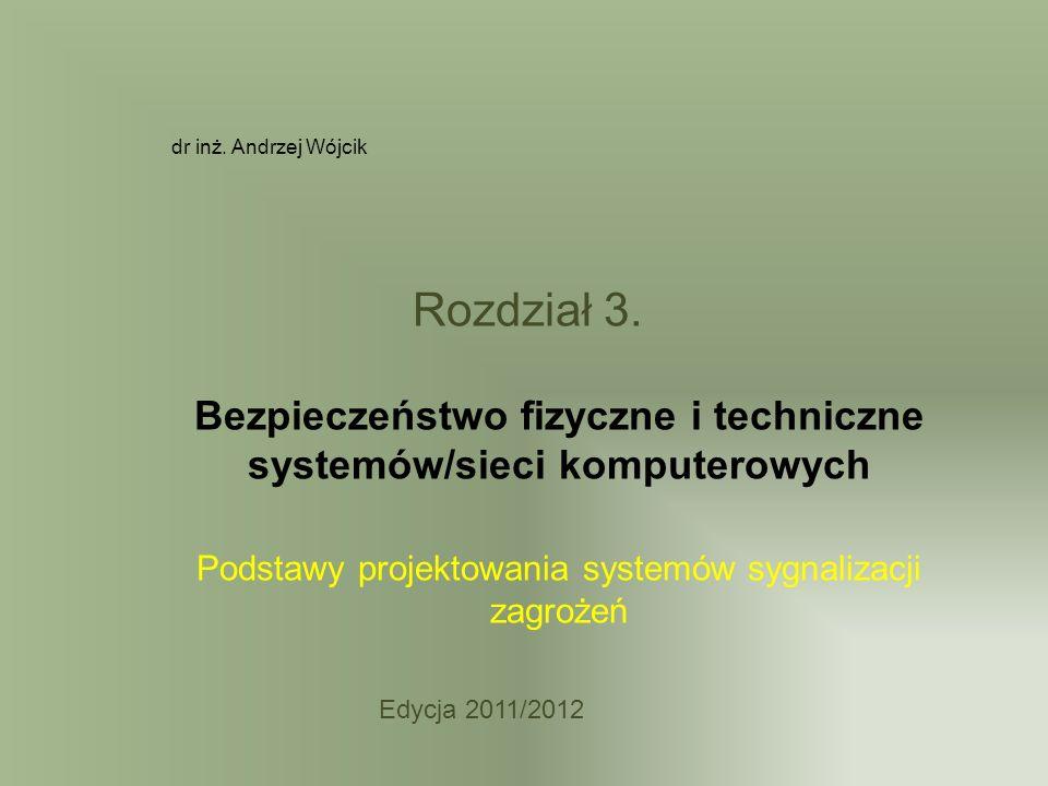 Rozdział 3. Bezpieczeństwo fizyczne i techniczne systemów/sieci komputerowych Podstawy projektowania systemów sygnalizacji zagrożeń dr inż. Andrzej Wó