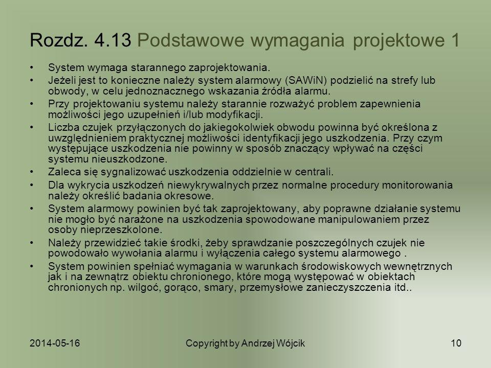 2014-05-16Copyright by Andrzej Wójcik10 Rozdz. 4.13 Podstawowe wymagania projektowe 1 System wymaga starannego zaprojektowania. Jeżeli jest to koniecz