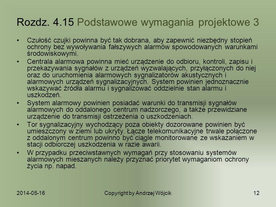 2014-05-16Copyright by Andrzej Wójcik12 Rozdz. 4.15 Podstawowe wymagania projektowe 3 Czułość czujki powinna być tak dobrana, aby zapewnić niezbędny s