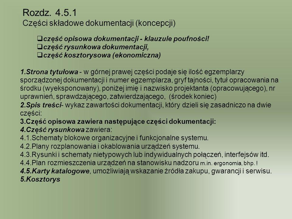 Rozdz. 4.5.1 Części składowe dokumentacji (koncepcji) część opisowa dokumentacji - klauzule poufności! część rysunkowa dokumentacji, część kosztorysow