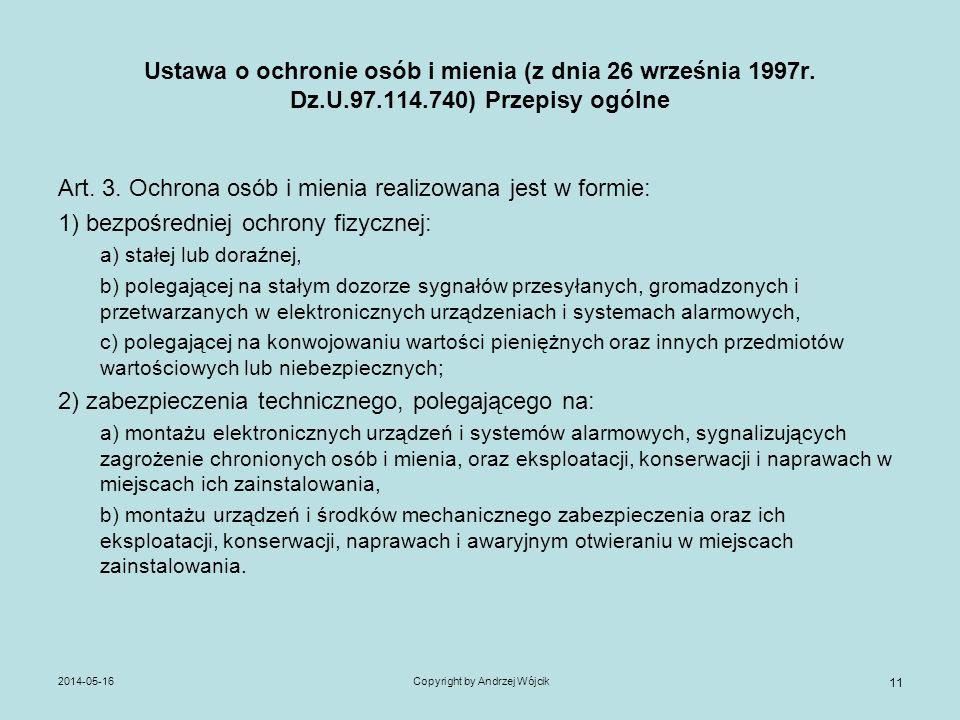 Ustawa o ochronie osób i mienia (z dnia 26 września 1997r. Dz.U.97.114.740) Przepisy ogólne Art. 3. Ochrona osób i mienia realizowana jest w formie: 1