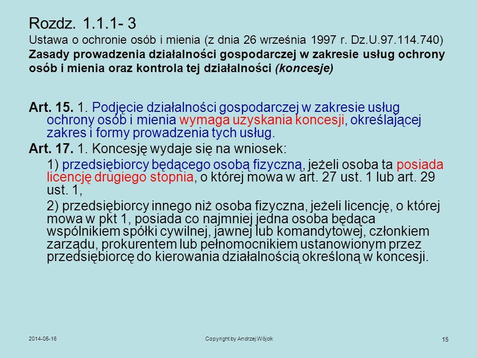 2014-05-16Copyright by Andrzej Wójcik 15 Rozdz. 1.1.1- 3 Ustawa o ochronie osób i mienia (z dnia 26 września 1997 r. Dz.U.97.114.740) Zasady prowadzen