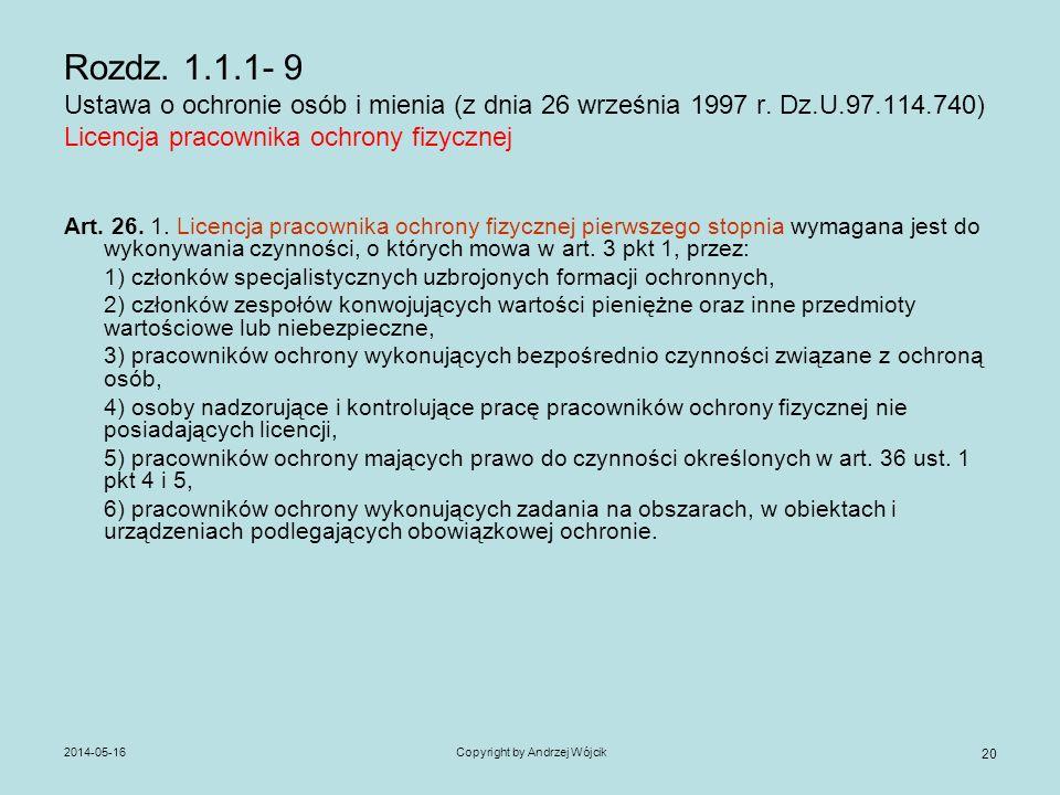 2014-05-16Copyright by Andrzej Wójcik 20 Rozdz. 1.1.1- 9 Ustawa o ochronie osób i mienia (z dnia 26 września 1997 r. Dz.U.97.114.740) Licencja pracown