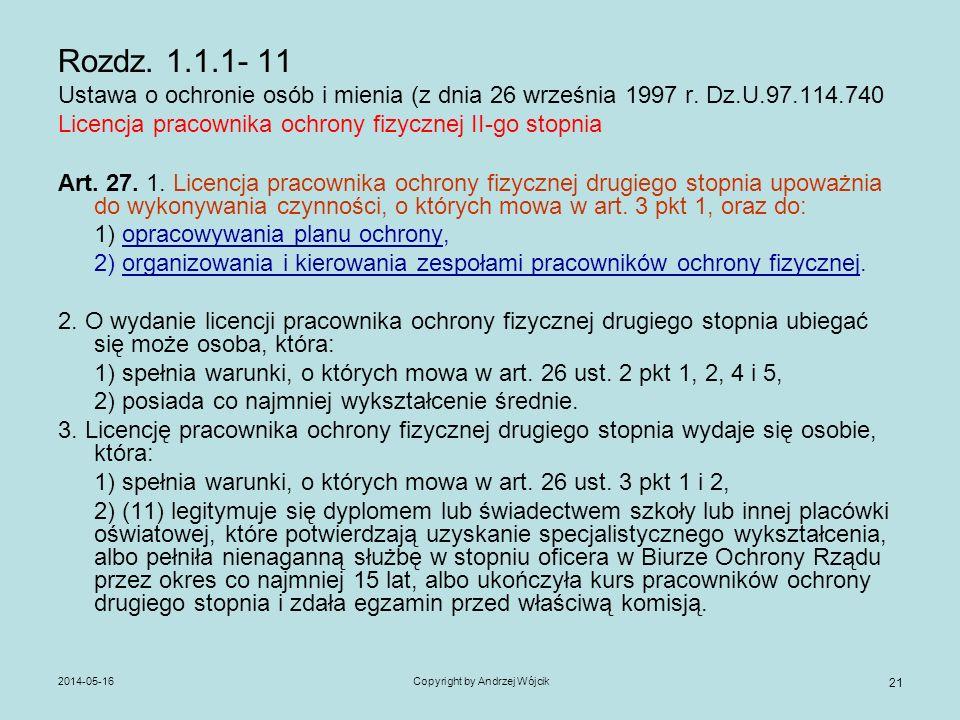 2014-05-16Copyright by Andrzej Wójcik 21 Rozdz. 1.1.1- 11 Ustawa o ochronie osób i mienia (z dnia 26 września 1997 r. Dz.U.97.114.740 Licencja pracown