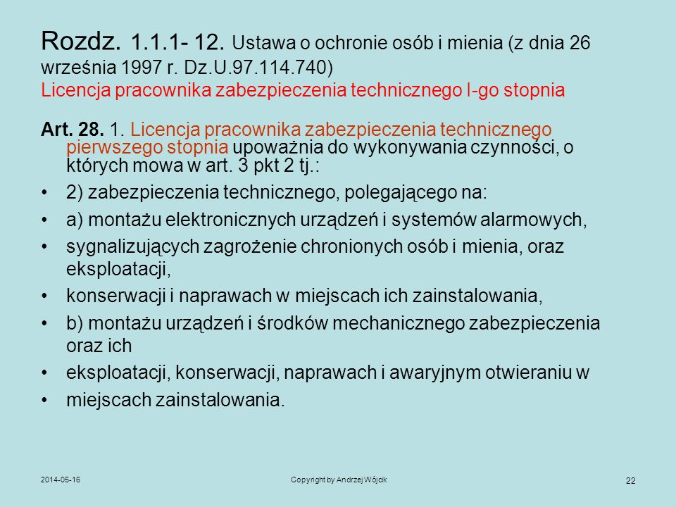 2014-05-16Copyright by Andrzej Wójcik 22 Rozdz. 1.1.1- 12. Ustawa o ochronie osób i mienia (z dnia 26 września 1997 r. Dz.U.97.114.740) Licencja praco