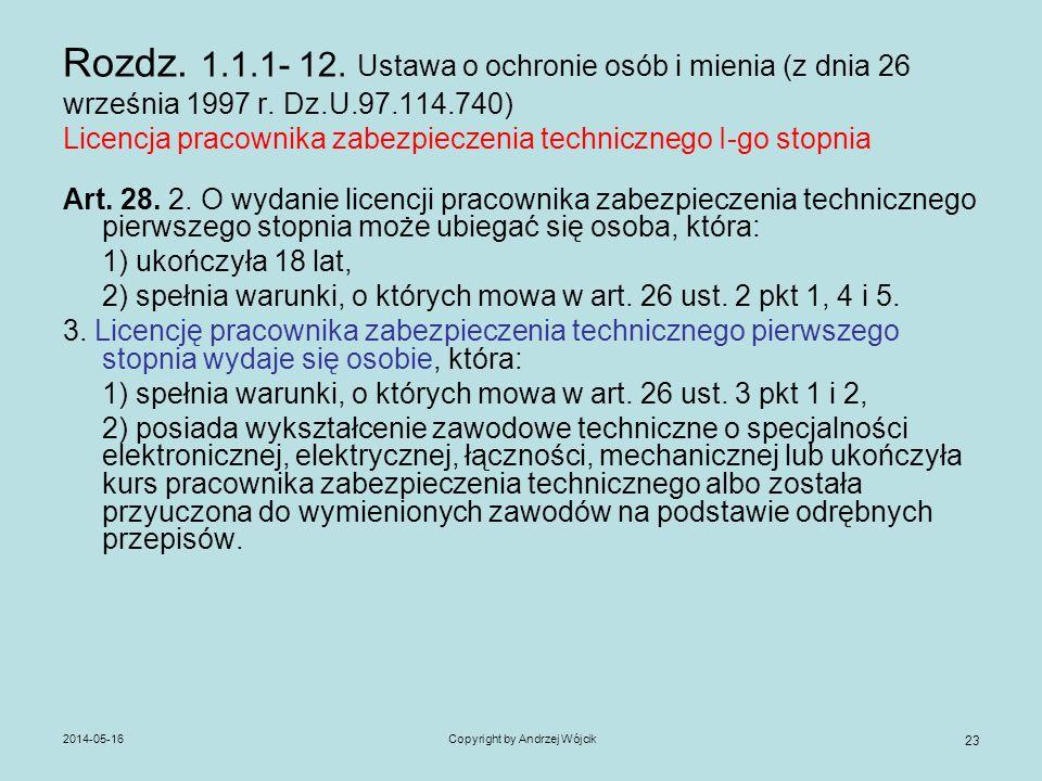 2014-05-16Copyright by Andrzej Wójcik 23 Rozdz. 1.1.1- 12. Ustawa o ochronie osób i mienia (z dnia 26 września 1997 r. Dz.U.97.114.740) Licencja praco