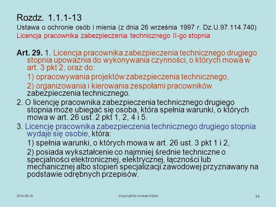 2014-05-16Copyright by Andrzej Wójcik 24 Rozdz. 1.1.1-13 Ustawa o ochronie osób i mienia (z dnia 26 września 1997 r. Dz.U.97.114.740) Licencja pracown