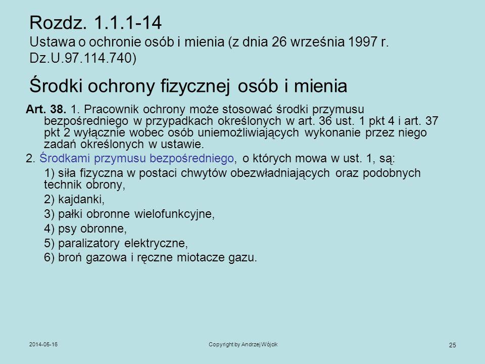 2014-05-16Copyright by Andrzej Wójcik 25 Rozdz. 1.1.1-14 Ustawa o ochronie osób i mienia (z dnia 26 września 1997 r. Dz.U.97.114.740) Środki ochrony f