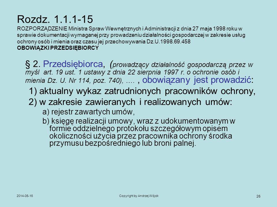 2014-05-16Copyright by Andrzej Wójcik 26 Rozdz. 1.1.1-15 ROZPORZĄDZENIE Ministra Spraw Wewnętrznych i Administracji z dnia 27 maja 1998 roku w sprawie