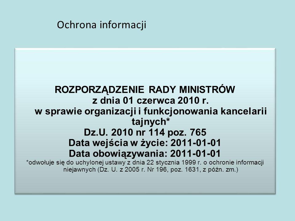 Ochrona informacji ROZPORZĄDZENIE RADY MINISTRÓW z dnia 01 czerwca 2010 r. w sprawie organizacji i funkcjonowania kancelarii tajnych* Dz.U. 2010 nr 11