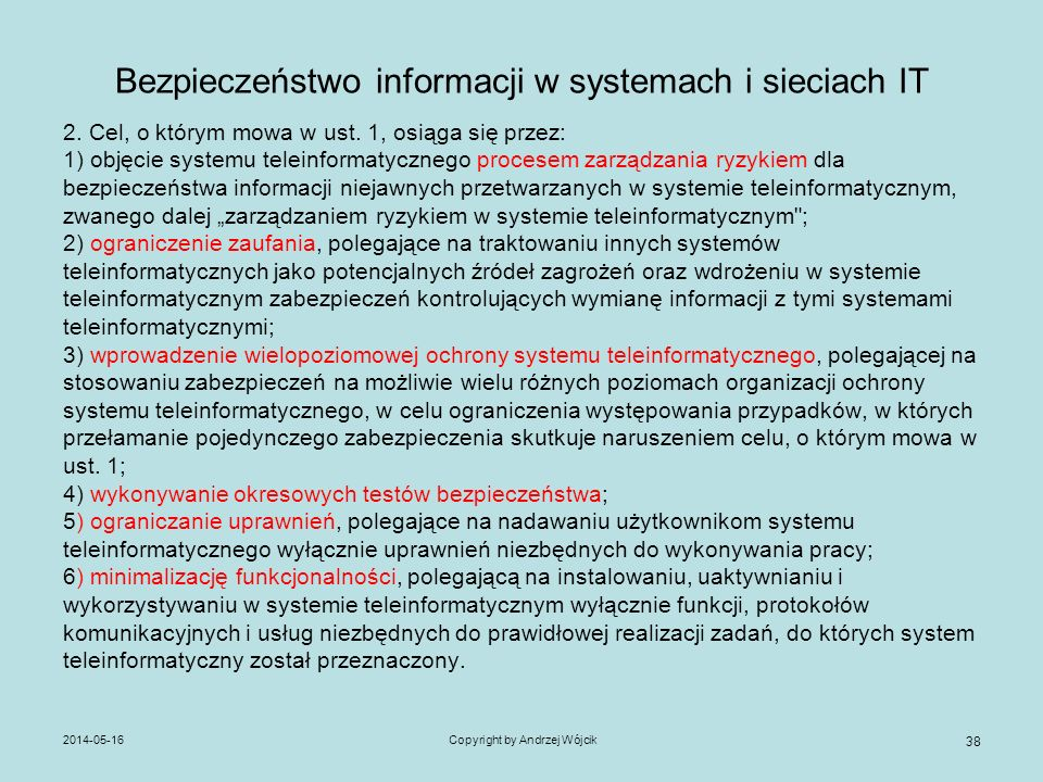 Bezpieczeństwo informacji w systemach i sieciach IT 2. Cel, o którym mowa w ust. 1, osiąga się przez: 1) objęcie systemu teleinformatycznego procesem