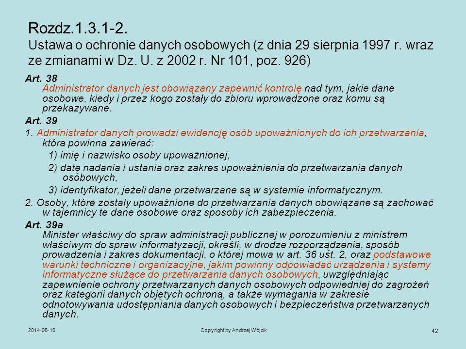 2014-05-16Copyright by Andrzej Wójcik 42 Rozdz.1.3.1-2. Ustawa o ochronie danych osobowych (z dnia 29 sierpnia 1997 r. wraz ze zmianami w Dz. U. z 200