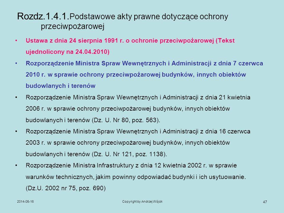 2014-05-16Copyright by Andrzej Wójcik 47 Rozdz.1.4.1. Podstawowe akty prawne dotyczące ochrony przeciwpożarowej Ustawa z dnia 24 sierpnia 1991 r. o oc