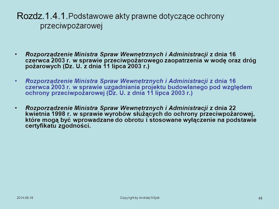 2014-05-16Copyright by Andrzej Wójcik 48 Rozdz.1.4.1. Podstawowe akty prawne dotyczące ochrony przeciwpożarowej Rozporządzenie Ministra Spraw Wewnętrz