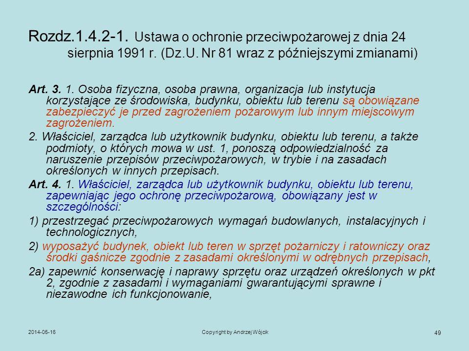 2014-05-16Copyright by Andrzej Wójcik 49 Rozdz.1.4.2-1. Ustawa o ochronie przeciwpożarowej z dnia 24 sierpnia 1991 r. (Dz.U. Nr 81 wraz z późniejszymi