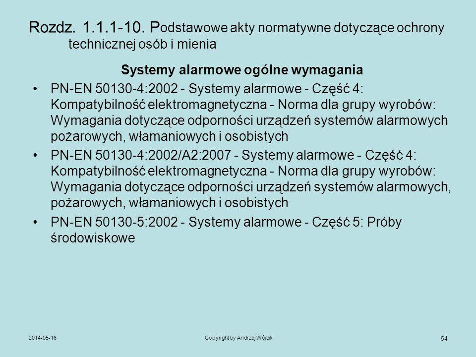 2014-05-16Copyright by Andrzej Wójcik 54 Rozdz. 1.1.1-10. P odstawowe akty normatywne dotyczące ochrony technicznej osób i mienia Systemy alarmowe ogó
