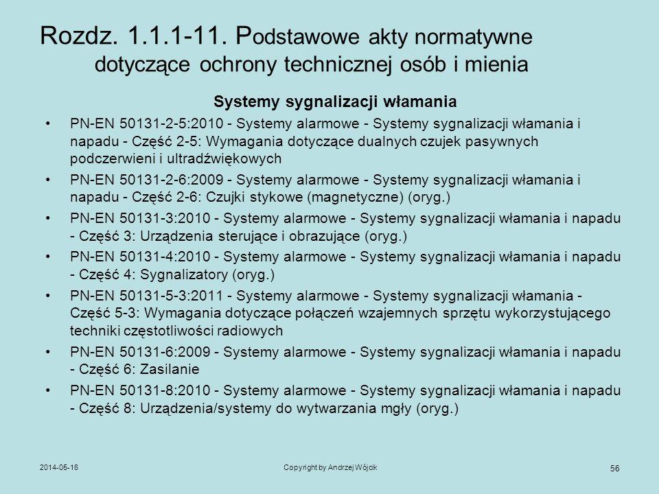 2014-05-16Copyright by Andrzej Wójcik 56 Rozdz. 1.1.1-11. P odstawowe akty normatywne dotyczące ochrony technicznej osób i mienia Systemy sygnalizacji