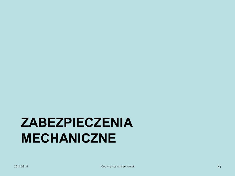 ZABEZPIECZENIA MECHANICZNE 2014-05-16Copyright by Andrzej Wójcik 61