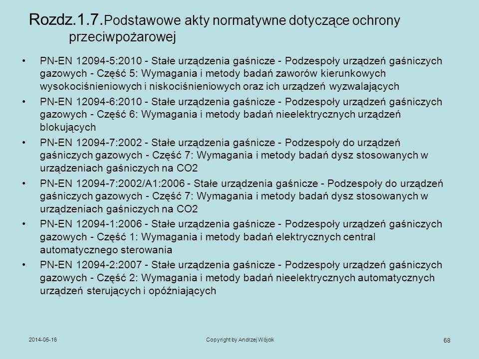 2014-05-16Copyright by Andrzej Wójcik 68 Rozdz.1.7. Podstawowe akty normatywne dotyczące ochrony przeciwpożarowej PN-EN 12094-5:2010 - Stałe urządzeni