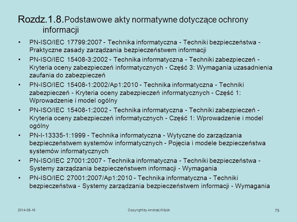 2014-05-16Copyright by Andrzej Wójcik 75 Rozdz.1.8. Podstawowe akty normatywne dotyczące ochrony informacji PN-ISO/IEC 17799:2007 - Technika informaty