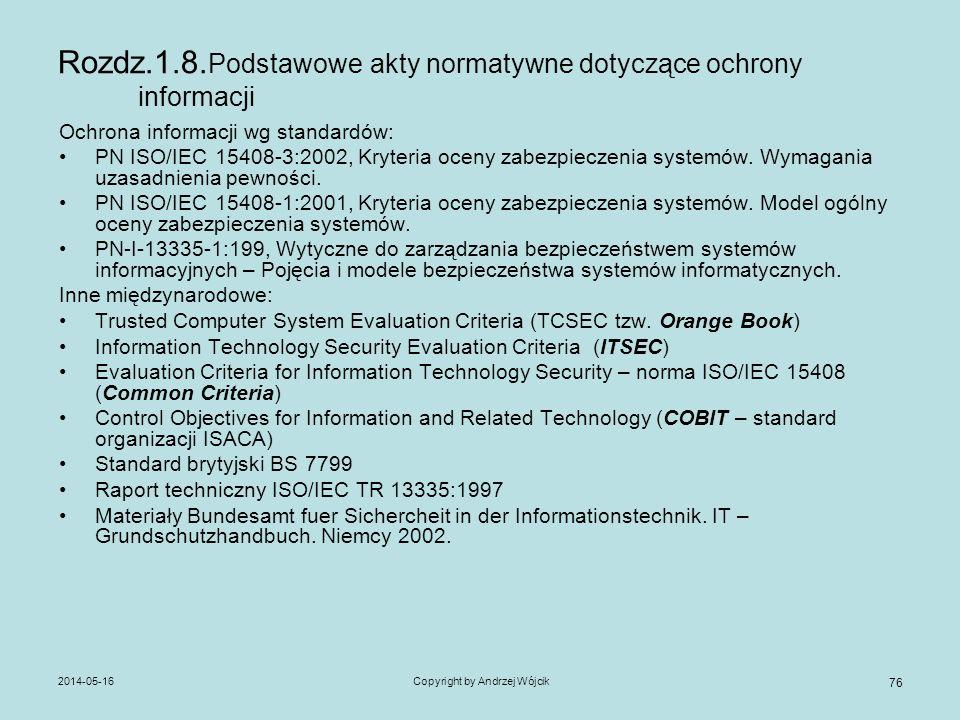 2014-05-16Copyright by Andrzej Wójcik 76 Rozdz.1.8. Podstawowe akty normatywne dotyczące ochrony informacji Ochrona informacji wg standardów: PN ISO/I