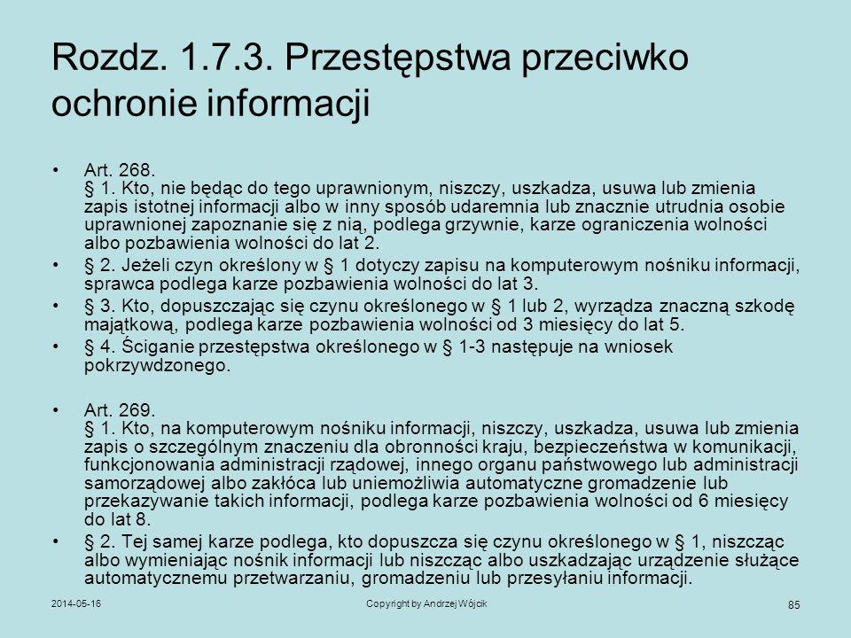 2014-05-16Copyright by Andrzej Wójcik 85 Rozdz. 1.7.3. Przestępstwa przeciwko ochronie informacji Art. 268. § 1. Kto, nie będąc do tego uprawnionym, n