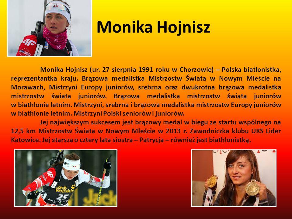 Monika Hojnisz Monika Hojnisz (ur. 27 sierpnia 1991 roku w Chorzowie) – Polska biatlonistka, reprezentantka kraju. Brązowa medalistka Mistrzostw Świat