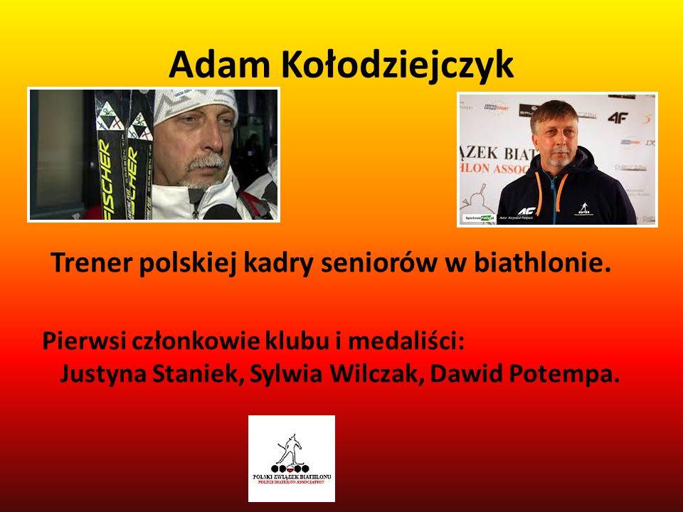 Adam Kołodziejczyk Pierwsi członkowie klubu i medaliści: Justyna Staniek, Sylwia Wilczak, Dawid Potempa. Trener polskiej kadry seniorów w biathlonie.