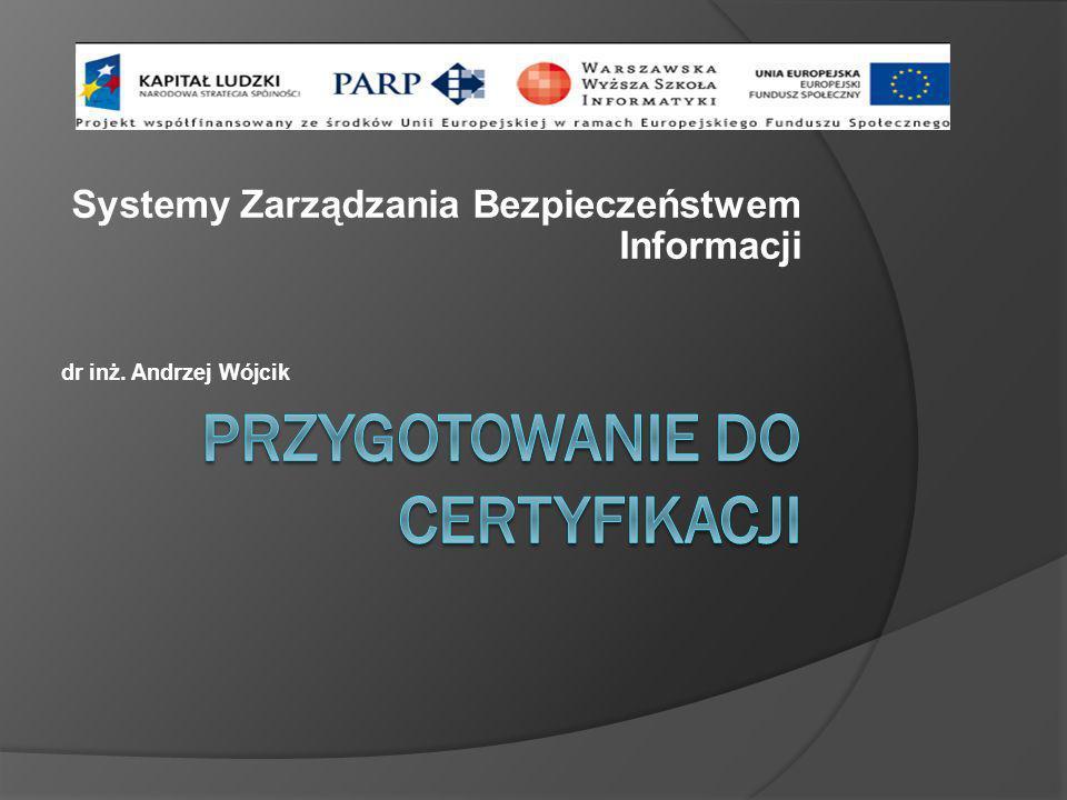 Cel zajęć Słuchacz poprzez interaktywne ćwiczenia, dotyczące faz wdrożenie w przykładowej firmie Systemu Zarządzania Bezpieczeństwem Informacji (SZBI), zostanie przygotowany praktycznie i merytorycznie do certyfikacji przykładowej organizacji podanej semestrze.