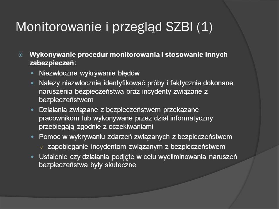 Monitorowanie i przegląd SZBI (2) Wykonywanie regularnych przeglądów skuteczności SZBI Polityka i cele SZBI Zabezpieczenia Uwzględnić: Audyty bezpieczeństwa Incydenty Skuteczne mierzenie Sugestie i informacje zwrotne od zainteresowanych stron Mierzenie skuteczność zabezpieczeń Weryfikacja spełniania wymagań dotyczących bezpieczeństwa