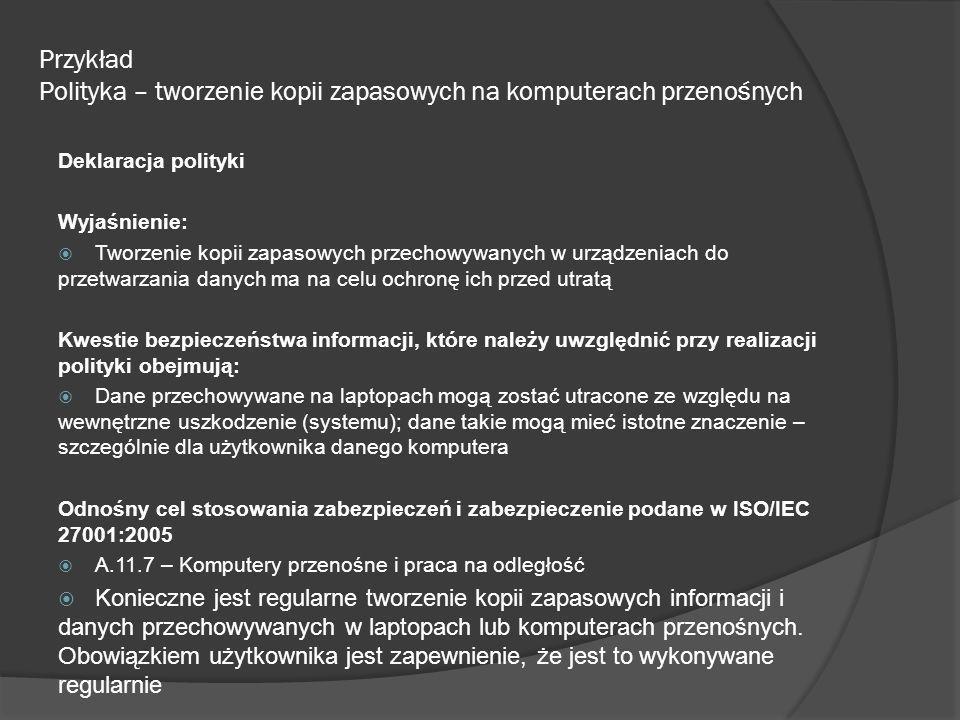 Przykład - Polityka czystego biurka Deklaracja polityki: Organizacja oczekuje, że wszyscy pracownicy przestrzegać będą polityki czystego biurka Wyjaśnienie: Wobec powszechnego obecnie otwartym planu biur, można nieumyślnie pozostawić poufne materiały na wierzchu.