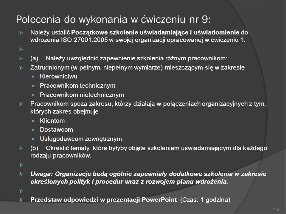 Polecenia do wykonania w ćwiczeniu nr 9: Należy ustalić Początkowe szkolenie uświadamiające i uświadomienie do wdrożenia ISO 27001:2005 w swojej organ