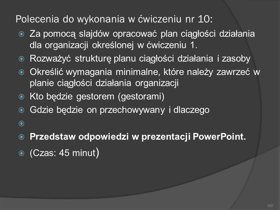 Polecenia do wykonania w ćwiczeniu nr 10: Za pomocą slajdów opracować plan ciągłości działania dla organizacji określonej w ćwiczeniu 1. Rozważyć stru