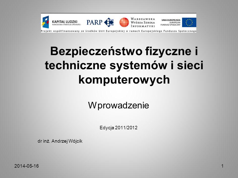 2014-05-161 Bezpieczeństwo fizyczne i techniczne systemów i sieci komputerowych Wprowadzenie Edycja 2011/2012 dr inż. Andrzej Wójcik
