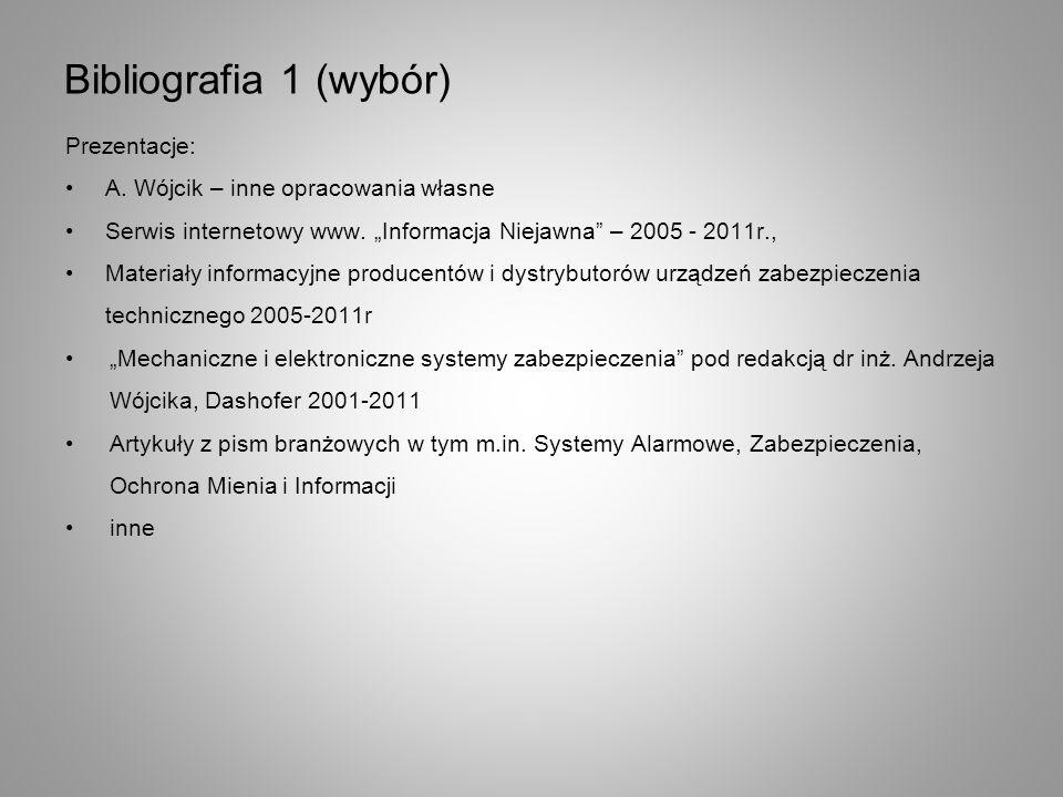 Bibliografia 1 (wybór) Prezentacje: A. Wójcik – inne opracowania własne Serwis internetowy www. Informacja Niejawna – 2005 - 2011r., Materiały informa