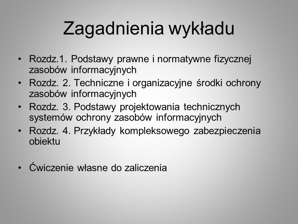 Zagadnienia wykładu Rozdz.1. Podstawy prawne i normatywne fizycznej zasobów informacyjnych Rozdz. 2. Techniczne i organizacyjne środki ochrony zasobów