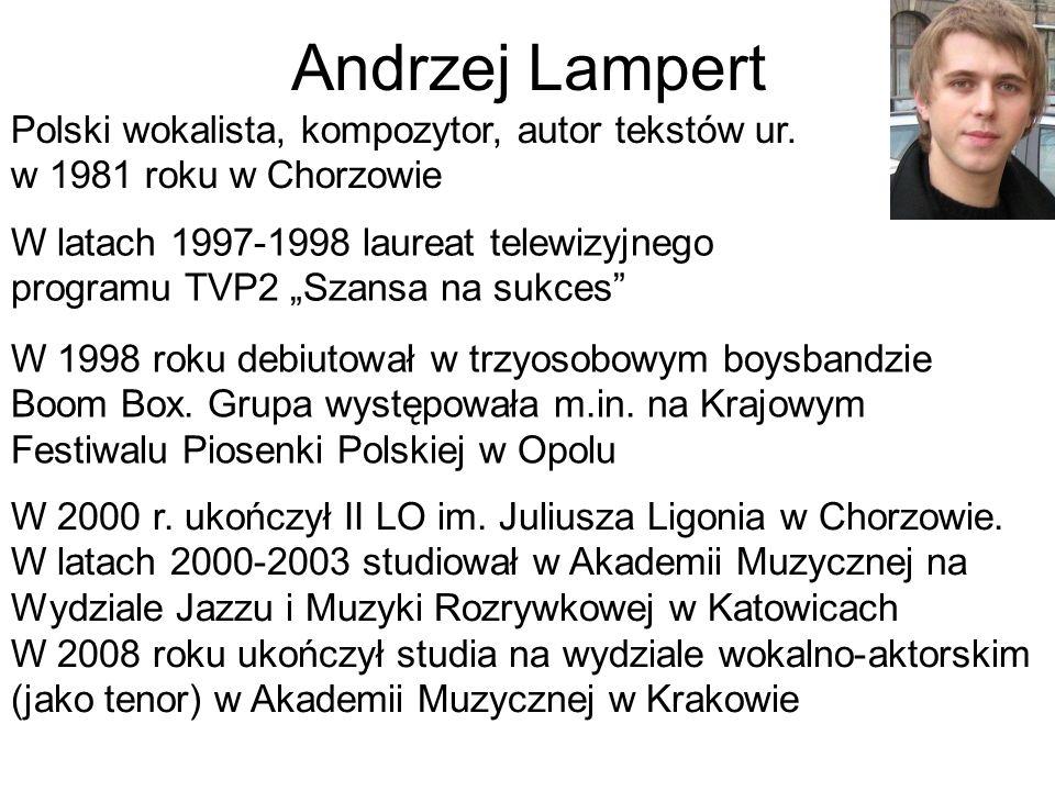 Polski wokalista, kompozytor, autor tekstów ur. w 1981 roku w Chorzowie W latach 1997-1998 laureat telewizyjnego programu TVP2 Szansa na sukces W 1998
