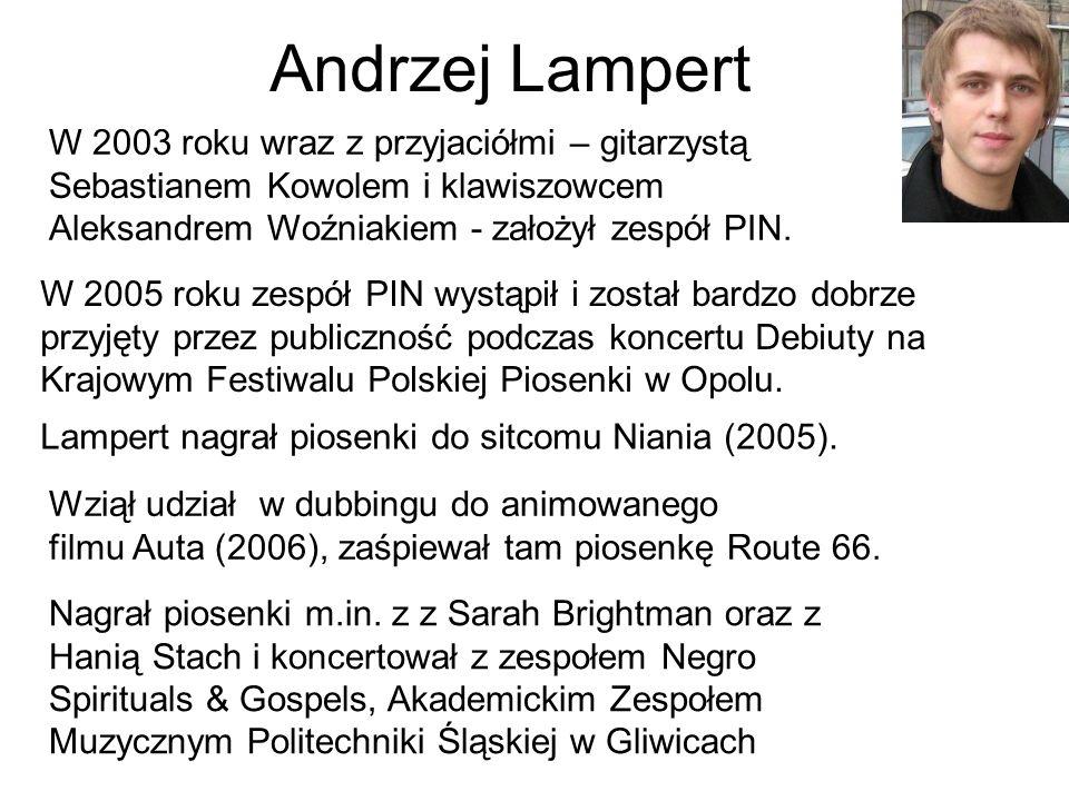 Andrzej Lampert W 2003 roku wraz z przyjaciółmi – gitarzystą Sebastianem Kowolem i klawiszowcem Aleksandrem Woźniakiem - założył zespół PIN. W 2005 ro