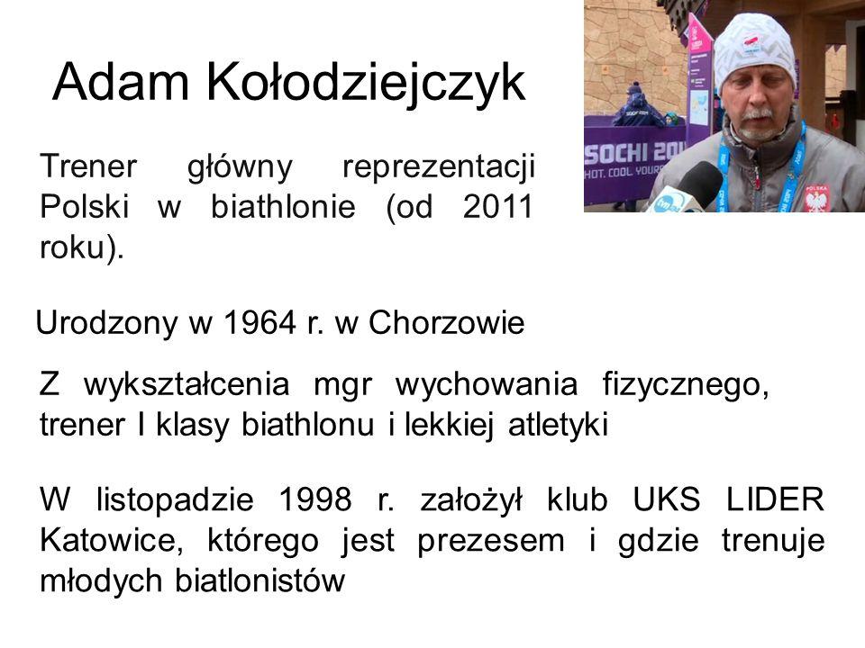 Trener główny reprezentacji Polski w biathlonie (od 2011 roku). Urodzony w 1964 r. w Chorzowie W listopadzie 1998 r. założył klub UKS LIDER Katowice,