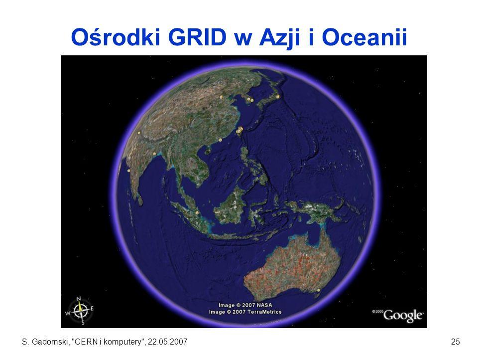 S. Gadomski, CERN i komputery , 22.05.200725 Ośrodki GRID w Azji i Oceanii