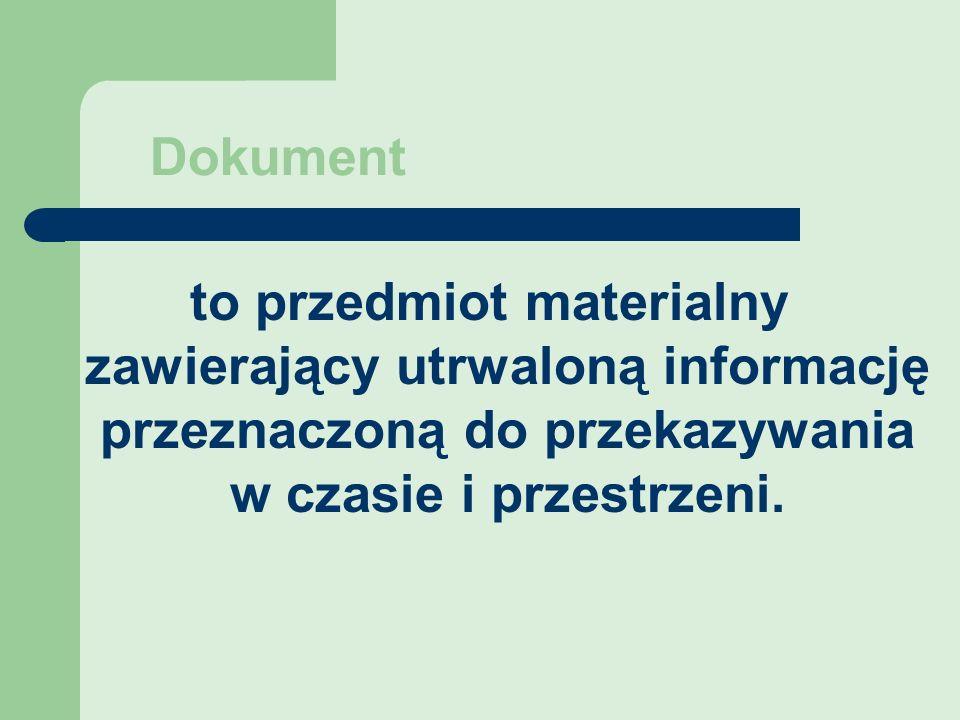 to przedmiot materialny zawierający utrwaloną informację przeznaczoną do przekazywania w czasie i przestrzeni. Dokument
