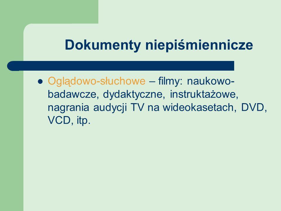 Dokumenty niepiśmiennicze Oglądowo-słuchowe – filmy: naukowo- badawcze, dydaktyczne, instruktażowe, nagrania audycji TV na wideokasetach, DVD, VCD, it